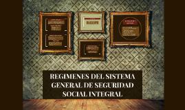 REGIMENES DEL SISTEMA GENERAL DE SEGURIDAD SOCIAL INTEGRAL