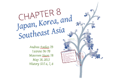Copy of CHAPTER 8: Japan, Korea, and Southeast Asia