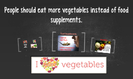 People should eat more vegetables instead of food supplement
