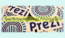How To Create A Prezi Presentation?
