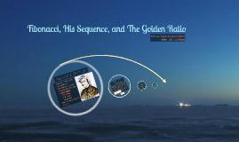 Fibonacci, His Sequence, and The Golden Ratio
