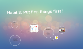 Habit 3: Put first things first !