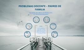 Copy of PROBLEMAS DOCENTE – PADRES DE FAMILIA