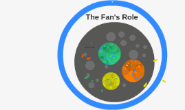 The Fan's Role