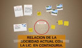 RELACION DE LA SOCIEDAD ACTUAL CON LA LIC. EN CONTADURIA.