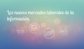 Copy of Los nuevos mercados laborales de la información.