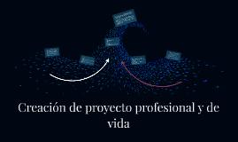 . Creación de proyecto profesional y de vida