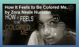 how it feels to be colored Booksgooglecom - one of the most important essays about the african-american experience in the united states is zora neale hurston's how it feels to be colored me, originally published in the world tomorrow in may 1928 hurston's was an original voice in the first half of the 20th century.