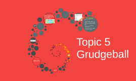Topic 5 Grudgeball