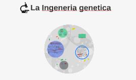La Ingeneria genetica
