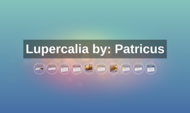 Lupercalia by: Patricus