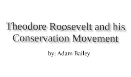 Theodore Roosevelt and the Great Conservation