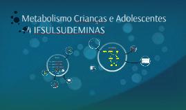 Copy of Metabolismo Crianças- 5 IFSUL