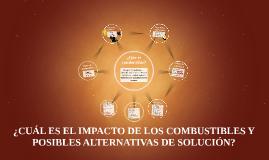 ¿CUÁL ES EL IMPACTO DE LOS COMBUSTIBLES Y POSIBLES ALTERNATI