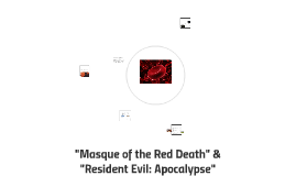 Masque of the Red Death & Resident Evil