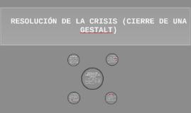 RESOLUCIÓN DE LA CRISIS (CIERRE DE UNA GESTALT)
