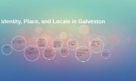 Identity, Place, and Locale in Galveston