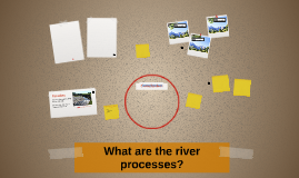 What are the river processes?