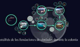 análisis de las fundaciones de ciudades durante la colonia