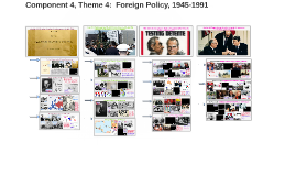 Component 4, Theme 4:  Foreign Affairs, 1945-1991