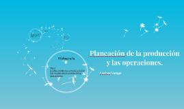 Planeación de la producción y las operaciones.