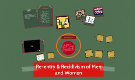 Re-entry & Recidivism of Men & Women