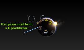 Percepcion social frente a  la prostitucion.