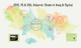 ISIS, IS & ISIL (Islamic State in Iraq & Syria)