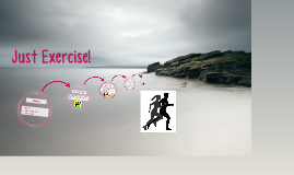 Just Exercise!