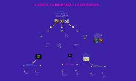 IL VENTO, LA BIOMASSA E LA GEOTERMIA