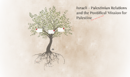Israeli - Palestinian Relations and the Pontifical Mission f