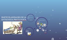 PARTICULARIDADES DE LA ENTREVISTA PSICOLOGICA