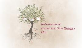 Instrumento de evaluación: Guía Portage e Idea.