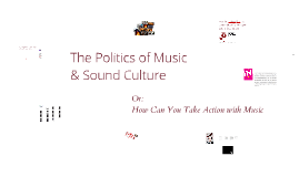 The Politics of Music & Sound Culture. Or: How Can You Take Action with Music)