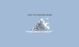 HOW TO OVERCOME FEARS
