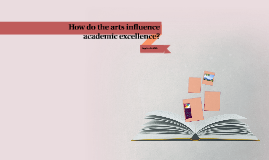 How do the arts influence academic excellence?