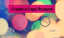Create a Copy Account
