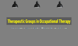 Therapeutic Groups in Occupational Therapy