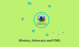 Copy of History, Advocacy and VMG