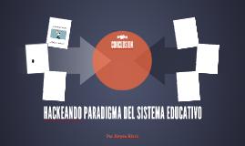 HACKEANDO PARADIGMA DEL SISTEMA EDUCATIVO