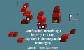 Gamificación, Metodología Lúdica  y TIC