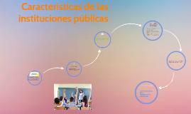 Copy of características de las instituciones públicas