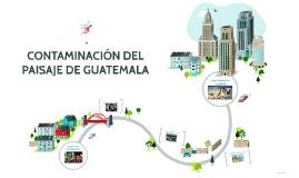 CONTAMINACIÓN DEL PAISAJE DE GUATEMALA