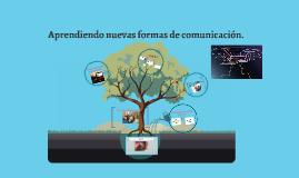 Copy of Aprendiendo nuevas formas de comunicación.