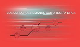 LOS DERECHOS HUMANOS COMO TEORÍA ETICA