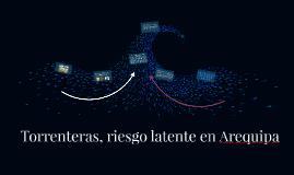 Torrenteras, riesgo latente en Arequipa