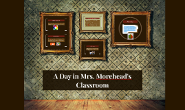 A Day in Mrs. Morehead's Classroom