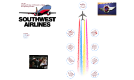 Copy of Copy of Southwest Airlines: Culture, Values, and Operating Practices