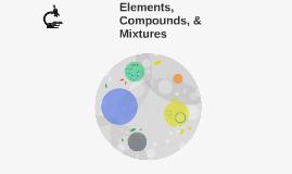 Elements, Compounds, & Mixtures