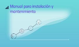 Copy of Manual para instalacion y mantenimiento